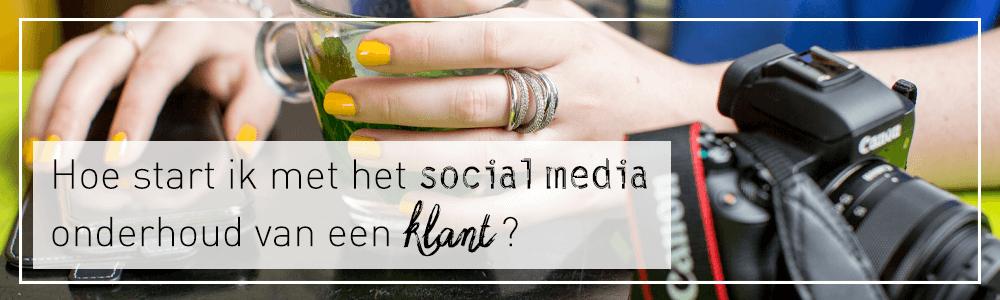 Hoe start ik met het social media onderhoud van een klant?