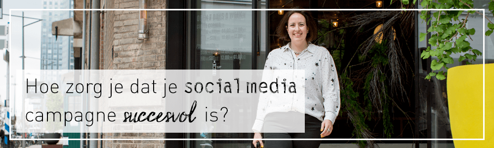 Hoe zorg je dat je social media campagne succesvol is?